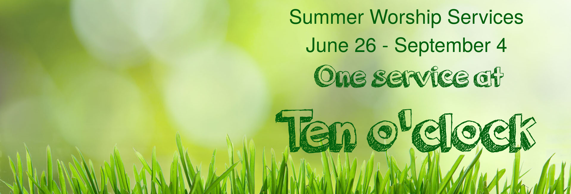 Summer Worship Services New time beginning June 26!